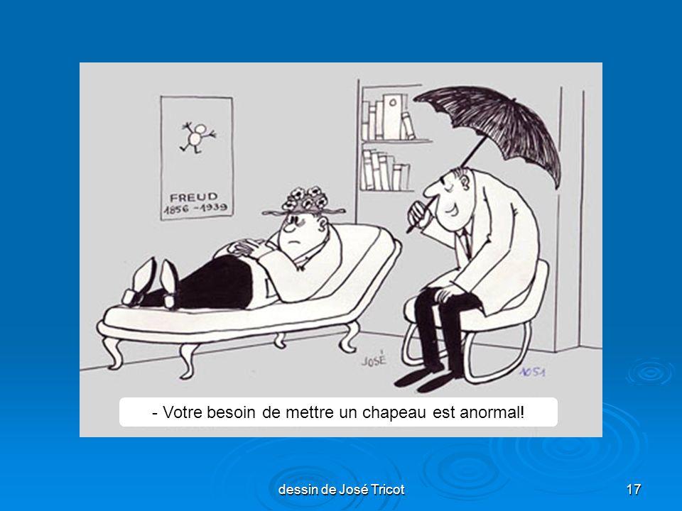 dessin de José Tricot17 - Votre besoin de mettre un chapeau est anormal!