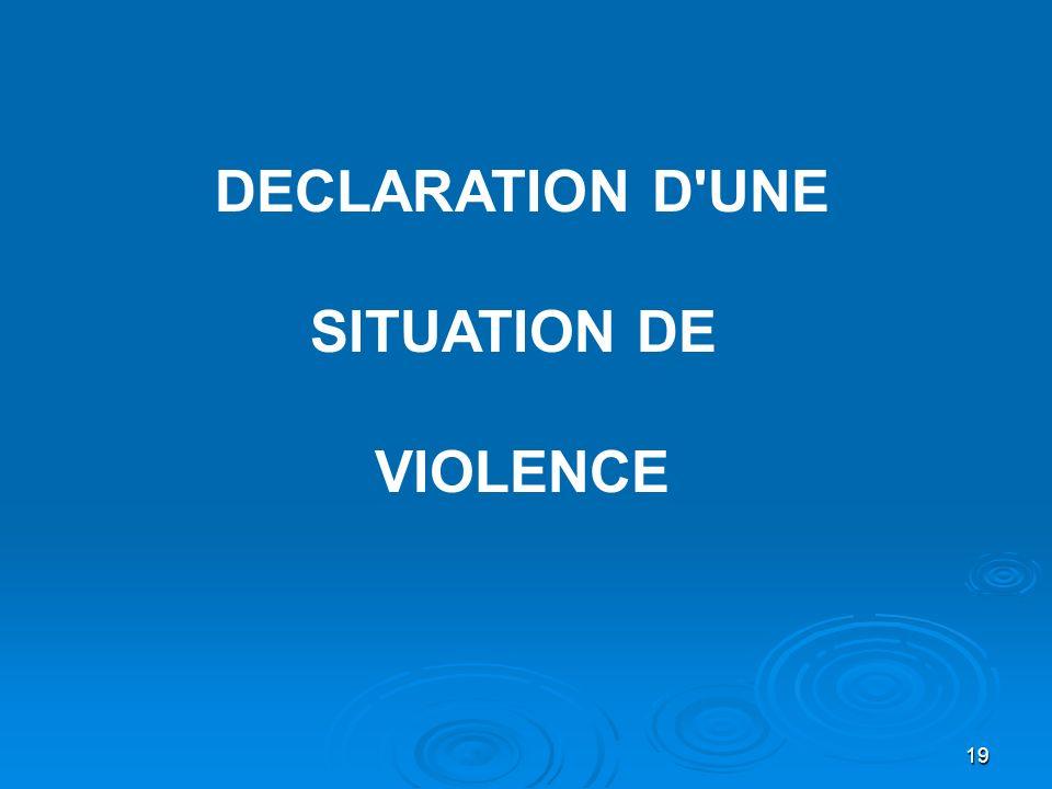 19 DECLARATION D'UNE SITUATION DE VIOLENCE