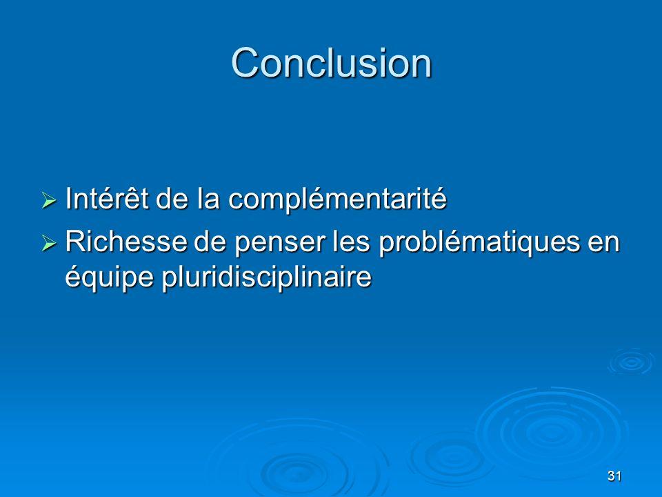 31 Conclusion Intérêt de la complémentarité Intérêt de la complémentarité Richesse de penser les problématiques en équipe pluridisciplinaire Richesse
