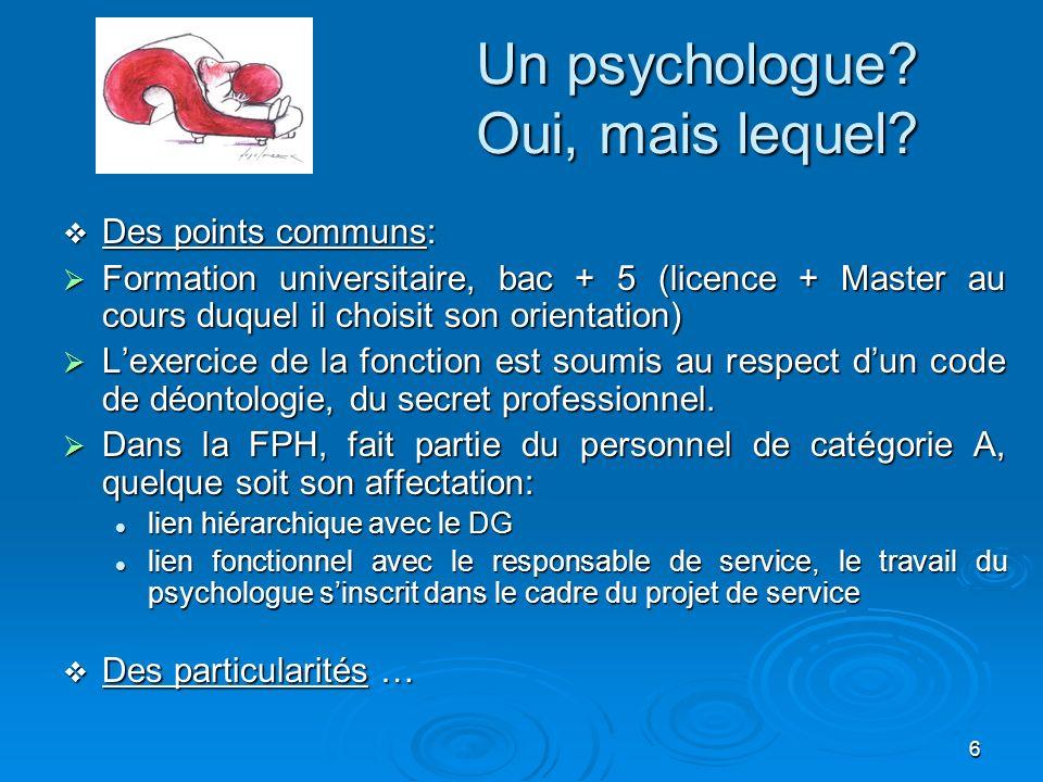 6 Un psychologue? Oui, mais lequel? Des points communs: Des points communs: Formation universitaire, bac + 5 (licence + Master au cours duquel il choi