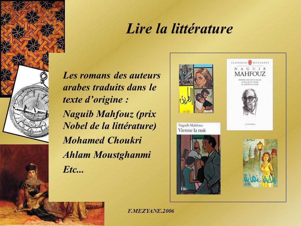 F.MEZYANE.2006 Lire la littérature Les romans des auteurs arabes traduits dans le texte dorigine : Naguib Mahfouz (prix Nobel de la littérature) Moham