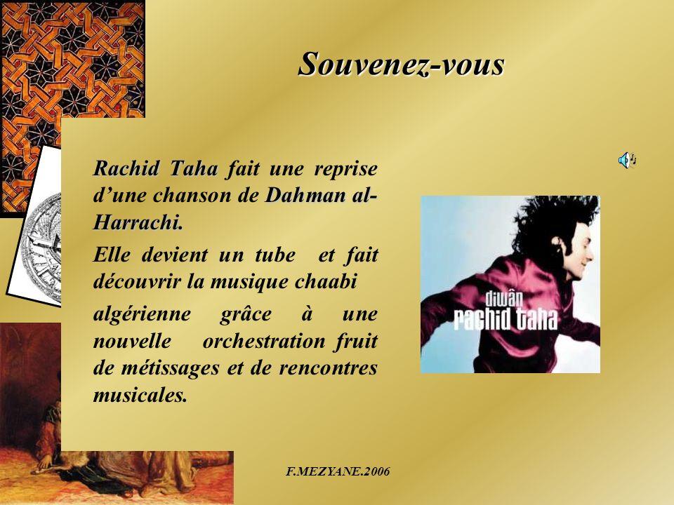 Souvenez-vous Rachid Taha Dahman al- Harrachi. Rachid Taha fait une reprise dune chanson de Dahman al- Harrachi. Elle devient un tube et fait découvri