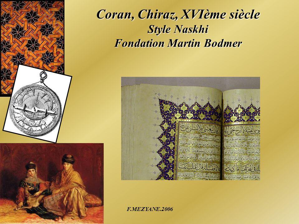 F.MEZYANE.2006 Coran, Chiraz, XVIème siècle Style Naskhi Fondation Martin Bodmer