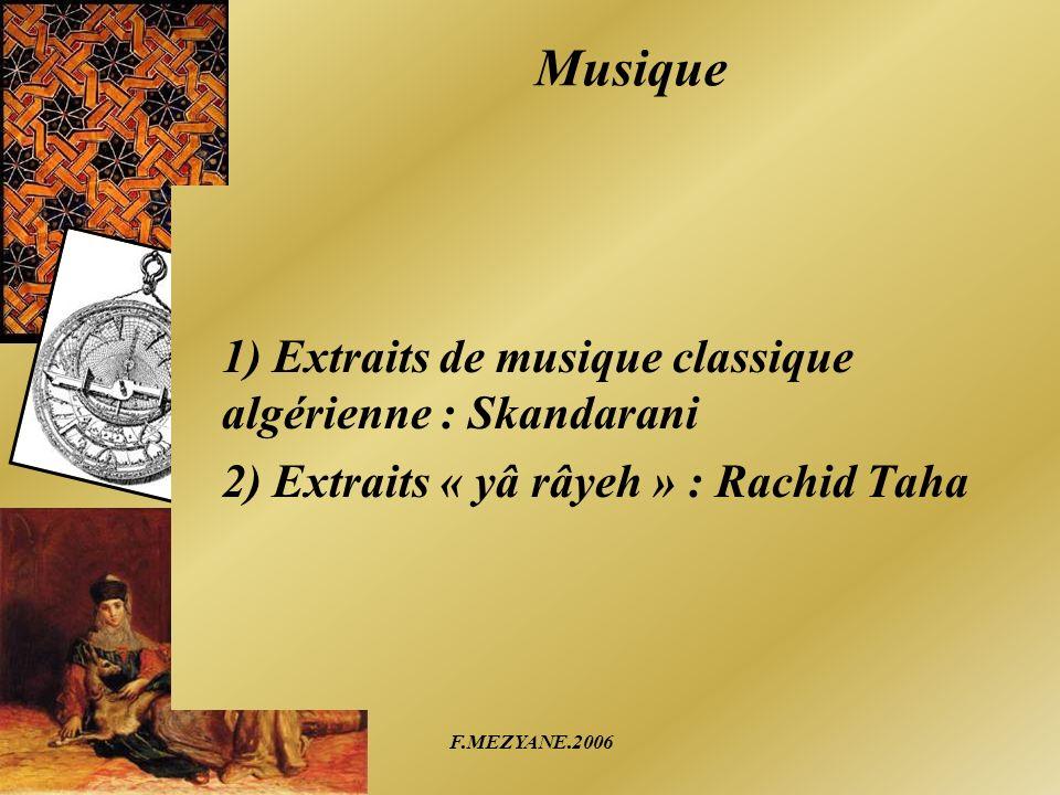 F.MEZYANE.2006 Musique 1) Extraits de musique classique algérienne : Skandarani 2) Extraits « yâ râyeh » : Rachid Taha