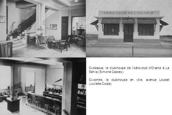 Ci-dessus, le club-house de lAéro-club dOranie à La Sénia (Simone Castex) Ci-contre, le club-house en ville, avenue Loubet (Juliette Costa)