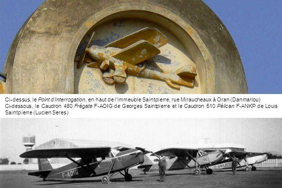 Ci-dessus, le Point dInterrogation, en haut de limmeuble Saintpierre, rue Miraucheaux à Oran (Danmarlou) Ci-dessous, le Caudron 480 Frégate F-AOIG de