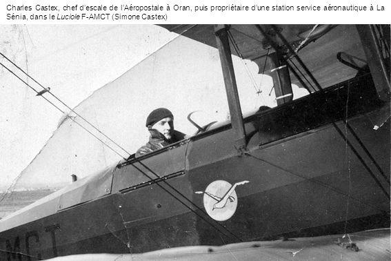 Charles Castex, chef descale de lAéropostale à Oran, puis propriétaire dune station service aéronautique à La Sénia, dans le Luciole F-AMCT (Simone Ca