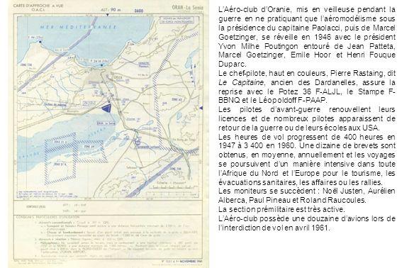 LAéro-club dOranie, mis en veilleuse pendant la guerre en ne pratiquant que laéromodélisme sous la présidence du capitaine Paolacci, puis de Marcel Go