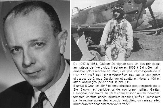 De 1947 à 1961, Gaëtan Dardignac sera un des principaux animateurs de lAéro-club. Il est né en 1906 à Saint-Germain- en-Laye. Pilote militaire en 1926