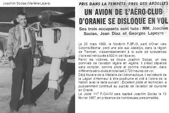 Joachim Socias (Marlène Lejars) Le 20 mars 1956, le Norécrin F-BFJS, parti dOran vers Colomb-Béchar, perd une aile aux Abdellys, dans la région de Tle