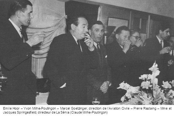 Emile Hoor – Yvon Milhe-Poutingon – Marcel Goetzinger, direction de lAviation Civile – Pierre Rastaing – Mme et Jacques Springesfield, directeur de La