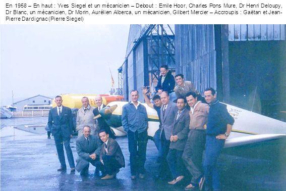 En 1958 – En haut : Yves Siegel et un mécanicien – Debout : Emile Hoor, Charles Pons Mure, Dr Henri Deloupy, Dr Blanc, un mécanicien, Dr Morin, Auréli