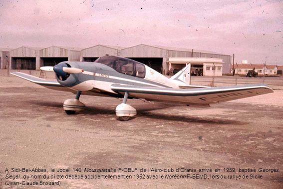 A Sidi-Bel-Abbès, le Jodel 140 Mousquetaire F-OBLF de lAéro-club dOranie arrivé en 1959, baptisé Georges Siegel, du nom du pilote décédé accidentellem