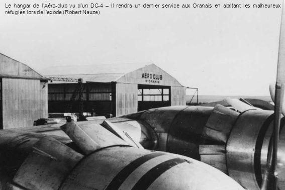 Le hangar de lAéro-club vu dun DC-4 – Il rendra un dernier service aux Oranais en abritant les malheureux réfugiés lors de lexode (Robert Nauze)