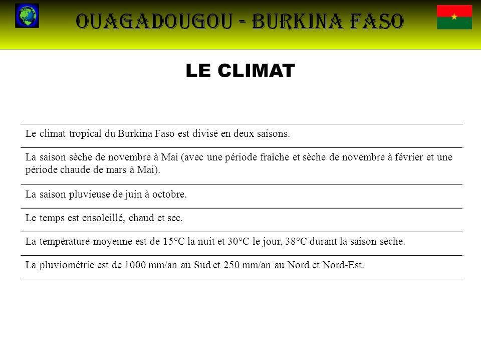 LE CLIMAT Le climat tropical du Burkina Faso est divisé en deux saisons. La saison sèche de novembre à Mai (avec une période fraîche et sèche de novem