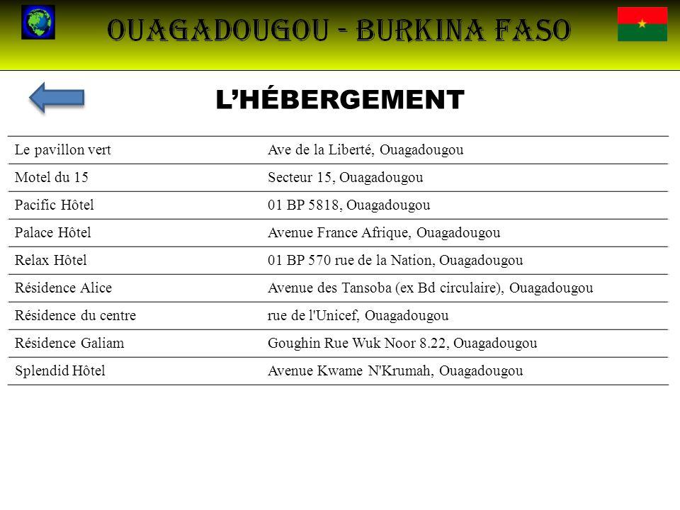 LHÉBERGEMENT Le pavillon vertAve de la Liberté, Ouagadougou Motel du 15Secteur 15, Ouagadougou Pacific Hôtel01 BP 5818, Ouagadougou Palace HôtelAvenue
