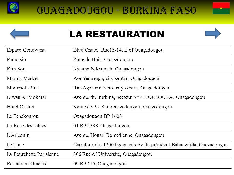 LA RESTAURATION Espace GondwanaBlvd Onatel Rue13-14, E of Ouagadougou ParadisioZone du Bois, Ouagadougou Kim SonKwame N'Krumah, Ouagadougou Marina Mar
