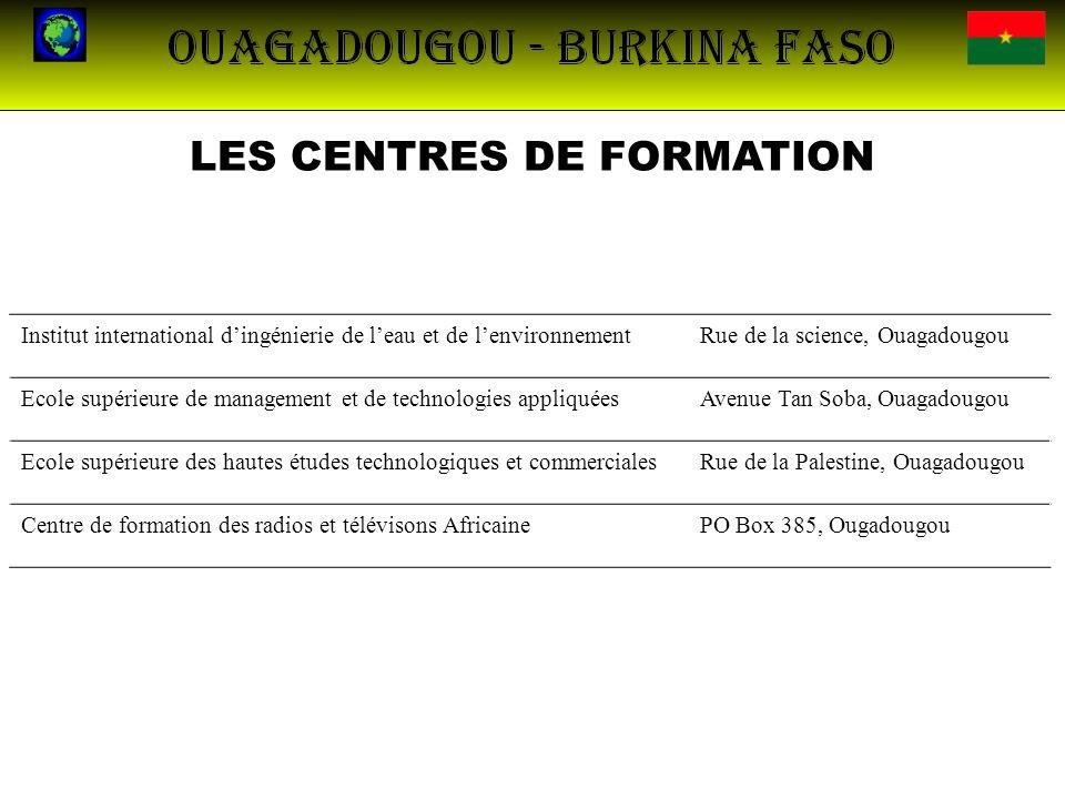 LES CENTRES DE FORMATION Institut international dingénierie de leau et de lenvironnementRue de la science, Ouagadougou Ecole supérieure de management