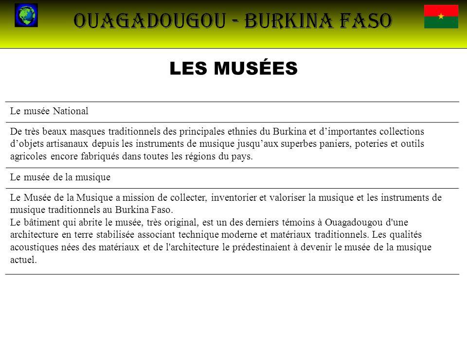 LES MUSÉES Le musée National De très beaux masques traditionnels des principales ethnies du Burkina et dimportantes collections dobjets artisanaux dep