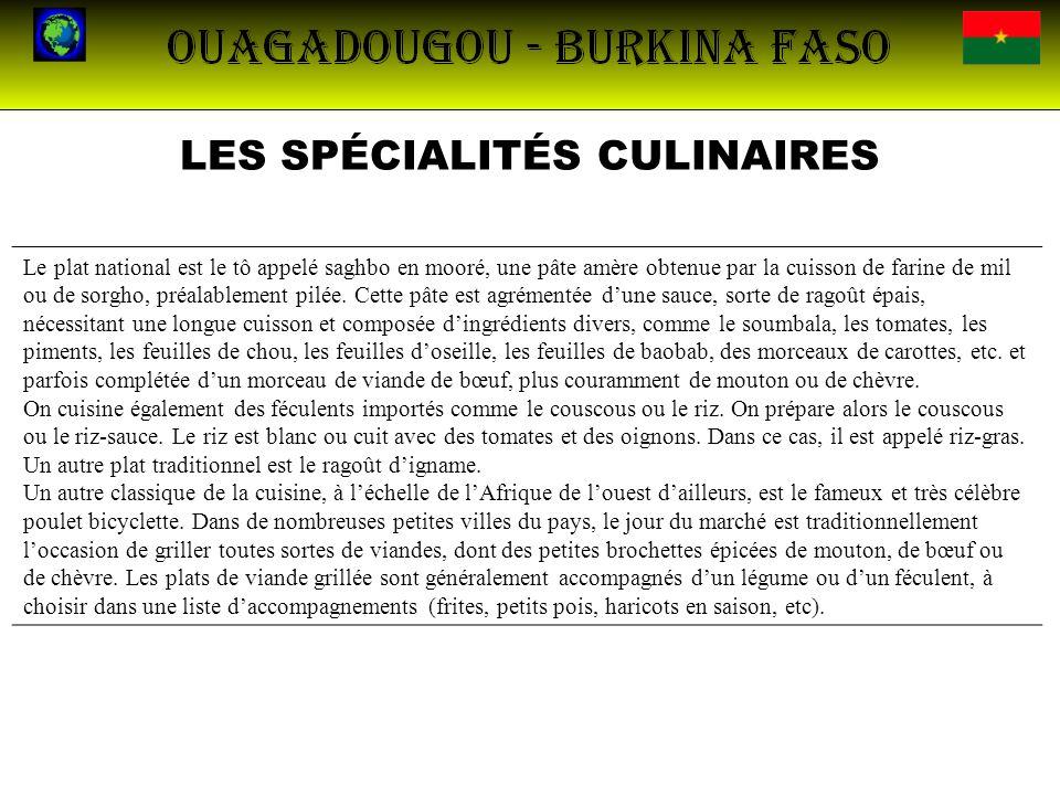 LES SPÉCIALITÉS CULINAIRES Le plat national est le tô appelé saghbo en mooré, une pâte amère obtenue par la cuisson de farine de mil ou de sorgho, pré