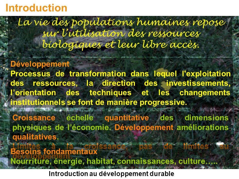 Introduction au développement durable Introduction La vie des populations humaines repose sur lutilisation des ressources biologiques et leur libre ac