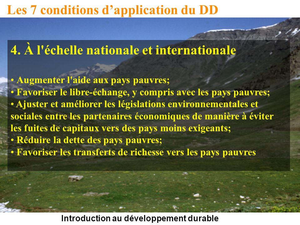 Introduction au développement durable Les 7 conditions dapplication du DD 4. À l'échelle nationale et internationale Augmenter l'aide aux pays pauvres