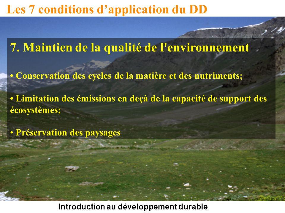 Introduction au développement durable Les 7 conditions dapplication du DD 7. Maintien de la qualité de l'environnement Conservation des cycles de la m