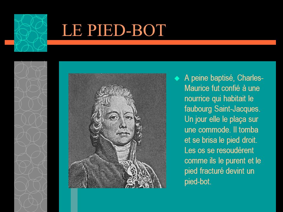 LE PIED-BOT A peine baptisé, Charles- Maurice fut confié à une nourrice qui habitait le faubourg Saint-Jacques.