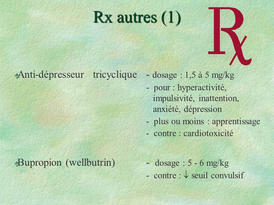 Rx autres (1) é Anti-dépresseurtricyclique - dosage : 1,5 à 5 mg/kg - pour : hyperactivité, impulsivité, inattention, anxiété, dépression - plus ou mo