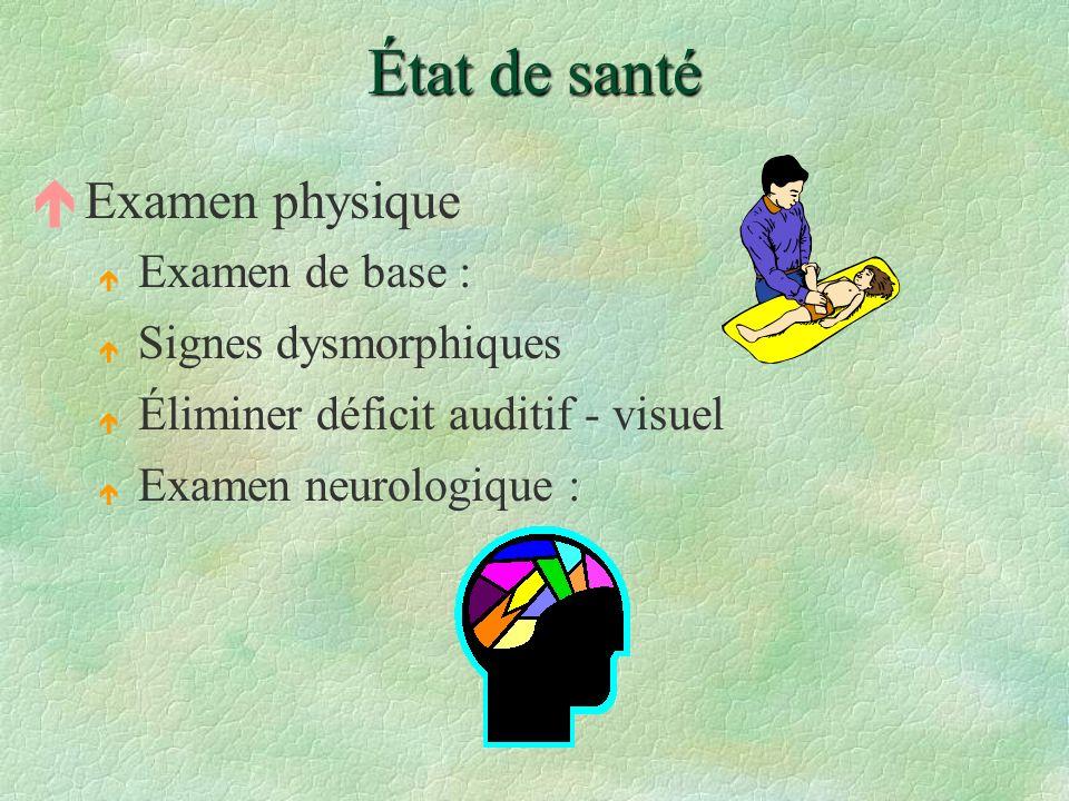 État de santé éExamen physique é Examen de base : é Signes dysmorphiques é Éliminer déficit auditif - visuel é Examen neurologique :