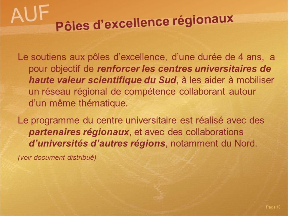 Page 16 Pôles dexcellence régionaux Le soutiens aux pôles dexcellence, dune durée de 4 ans, a pour objectif de renforcer les centres universitaires de