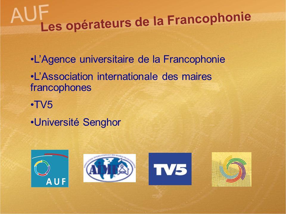 LAgence universitaire de la Francophonie LAssociation internationale des maires francophones TV5 Université Senghor Les opérateurs de la Francophonie