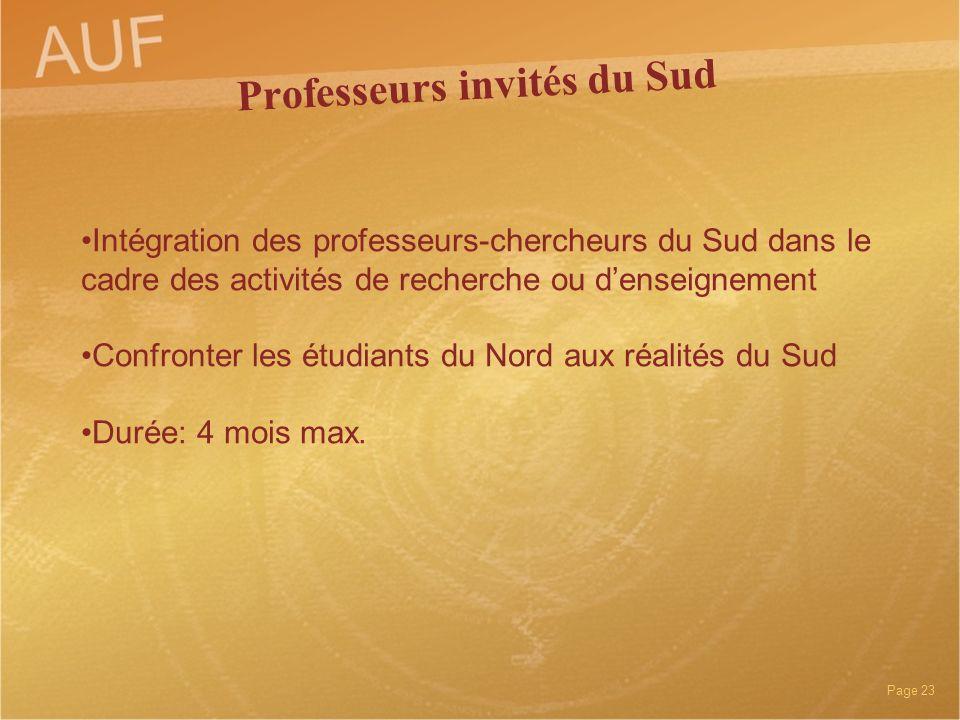Page 23 Intégration des professeurs-chercheurs du Sud dans le cadre des activités de recherche ou denseignement Confronter les étudiants du Nord aux r