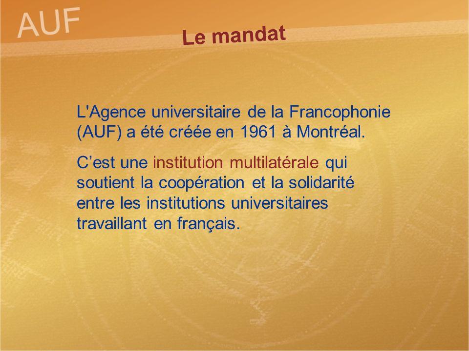 L'Agence universitaire de la Francophonie (AUF) a été créée en 1961 à Montréal. Cest une institution multilatérale qui soutient la coopération et la s