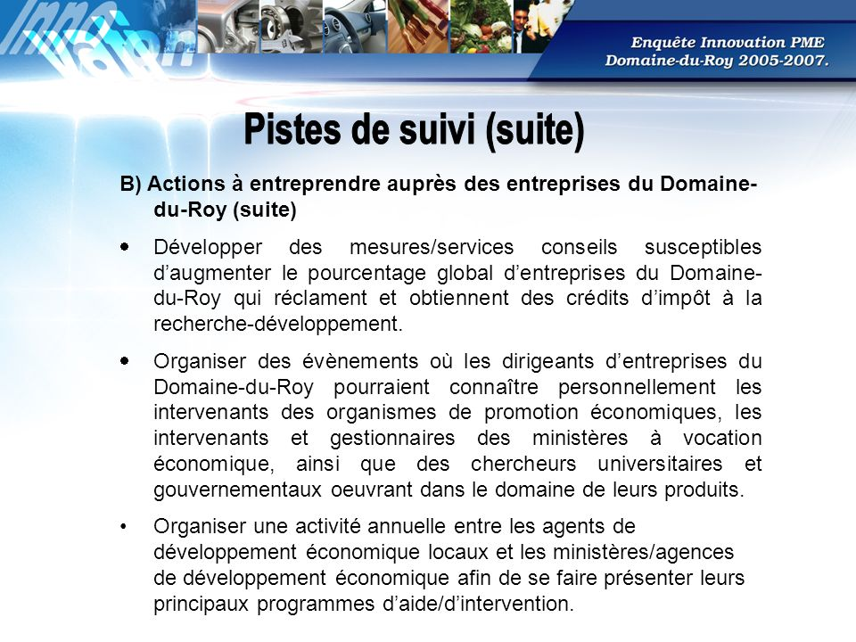 B) Actions à entreprendre auprès des entreprises du Domaine- du-Roy (suite) Développer des mesures/services conseils susceptibles daugmenter le pourcentage global dentreprises du Domaine- du-Roy qui réclament et obtiennent des crédits dimpôt à la recherche-développement.