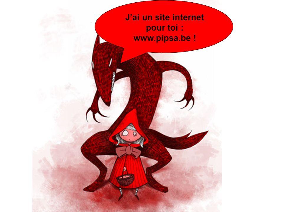 Jai un site internet pour toi : www.pipsa.be !