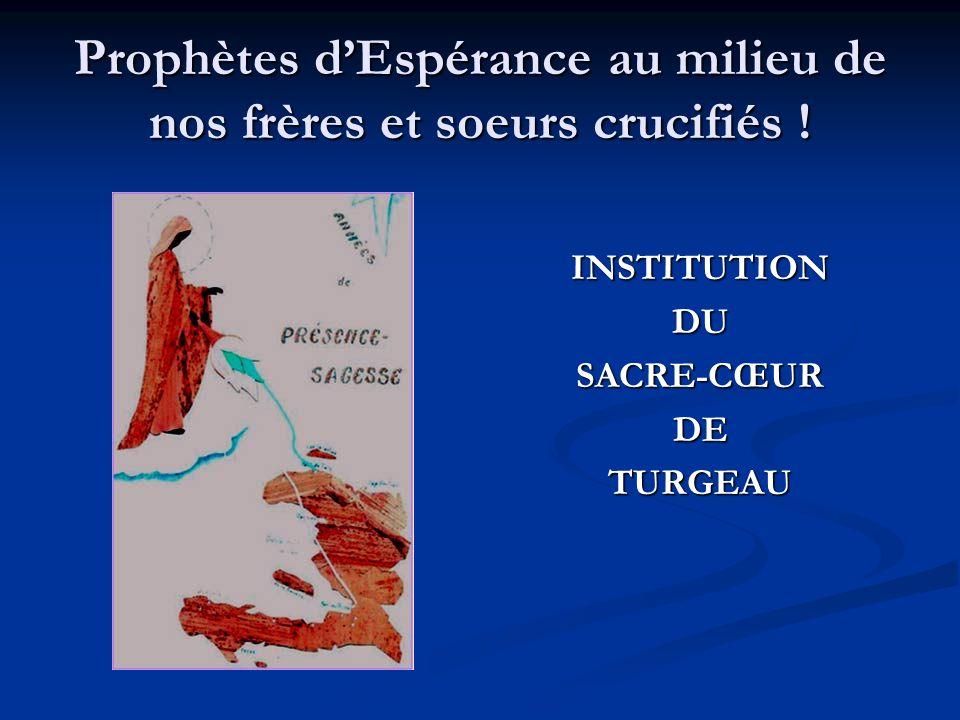 Prophètes dEspérance au milieu de nos frères et soeurs crucifiés ! INSTITUTIONDUSACRE-CŒURDETURGEAU