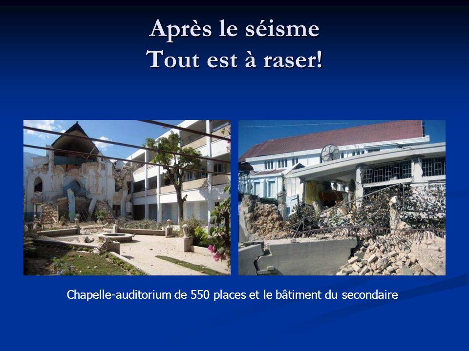 Après le séisme Tout est à raser! Chapelle-auditorium de 550 places et le bâtiment du secondaire