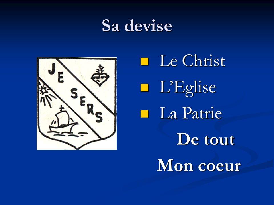 Sa devise Le Christ Le Christ LEglise LEglise La Patrie La Patrie De tout De tout Mon coeur
