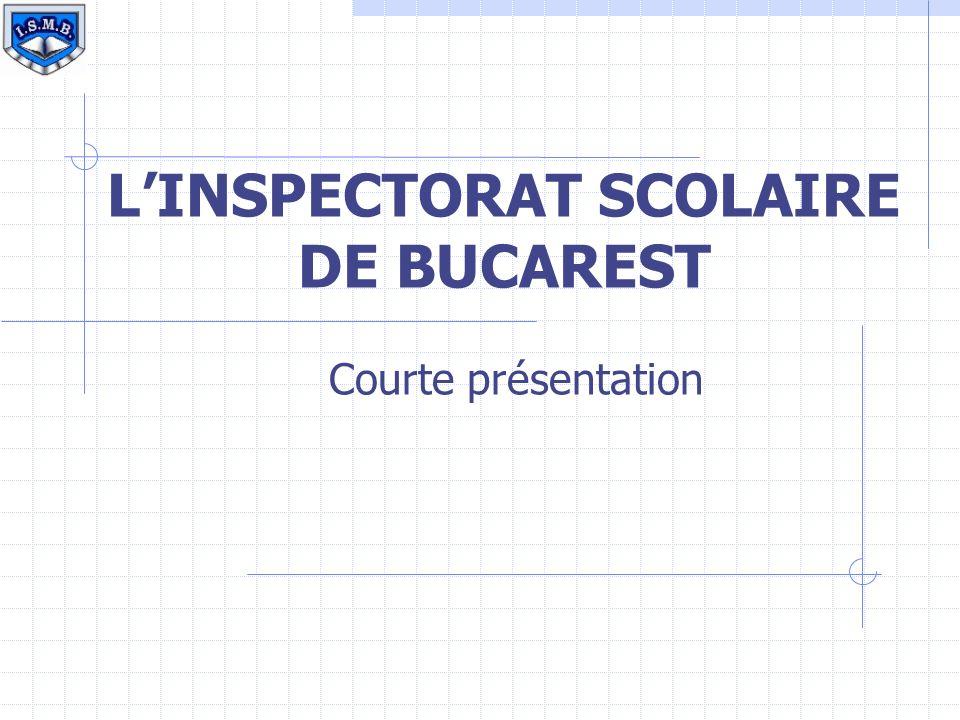 MISION Coordonnant, facilitant et surveillant l application de la politique éducative établie par la stratégie gouvernementale LINSPECTORAT SCOLAIRE DE BUCAREST