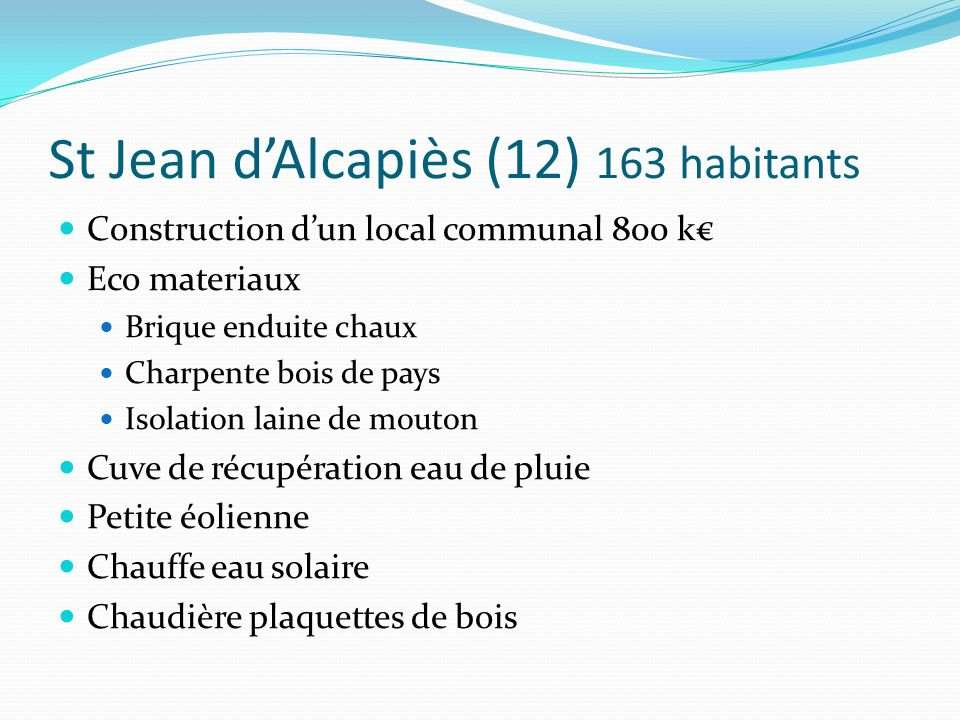 St Jean dAlcapiès (12) 163 habitants Construction dun local communal 800 k Eco materiaux Brique enduite chaux Charpente bois de pays Isolation laine d