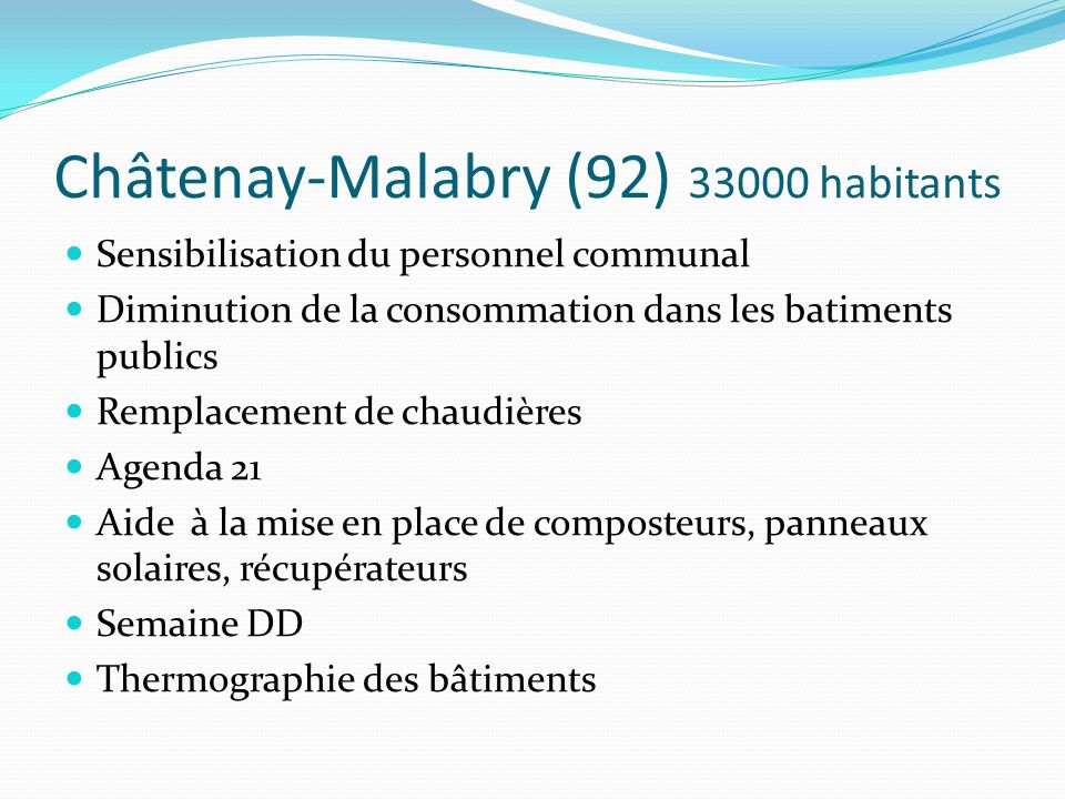 Châtenay-Malabry (92) 33000 habitants Sensibilisation du personnel communal Diminution de la consommation dans les batiments publics Remplacement de c