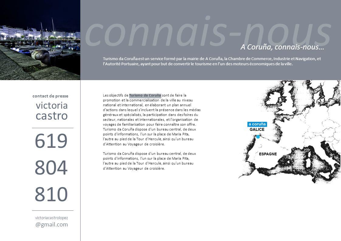 contact de presse victoria connais-nous A Coruña, connais-nous… Turismo da Coruña est un service formé par la mairie de A Coruña, la Chambre de Commerce, Industrie et Navigation, et lAutorité Portuaire, ayant pour but de convertir le tourisme en lun des moteurs économiques de la ville.