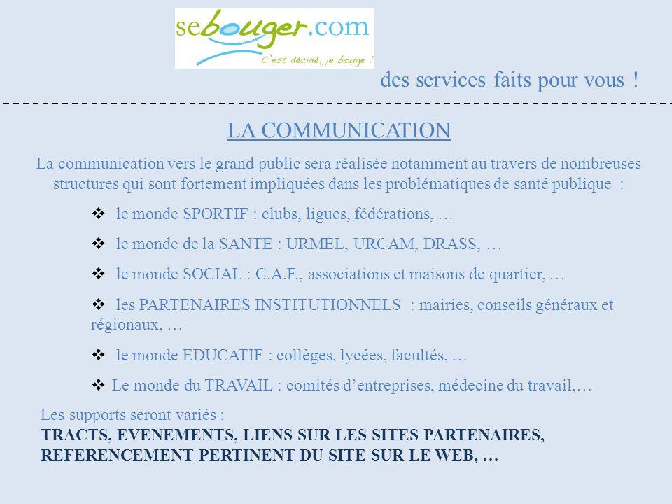 LA COMMUNICATION La communication vers le grand public sera réalisée notamment au travers de nombreuses structures qui sont fortement impliquées dans