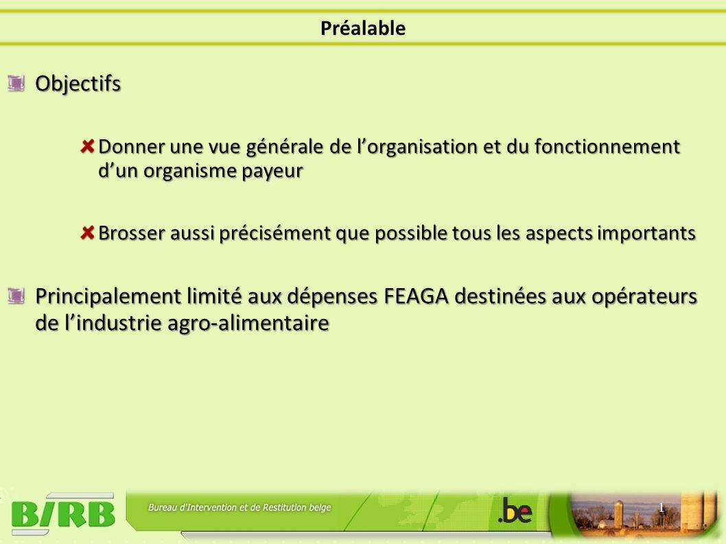 Objectifs Donner une vue générale de lorganisation et du fonctionnement dun organisme payeur Brosser aussi précisément que possible tous les aspects importants Principalement limité aux dépenses FEAGA destinées aux opérateurs de lindustrie agro-alimentaire 1