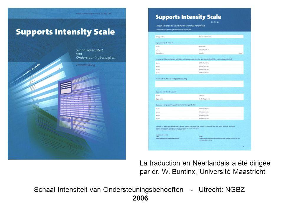 Schaal Intensiteit van Ondersteuningsbehoeften - Utrecht: NGBZ 2006 La traduction en Néerlandais a été dirigée par dr. W. Buntinx, Université Maastric