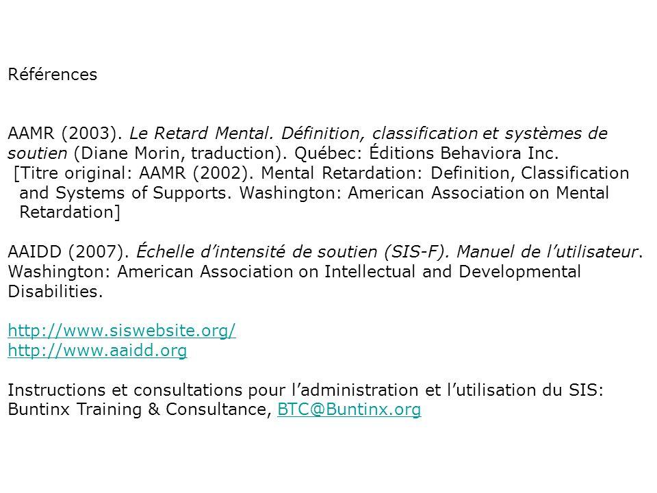 Références AAMR (2003). Le Retard Mental. Définition, classification et systèmes de soutien (Diane Morin, traduction). Québec: Éditions Behaviora Inc.