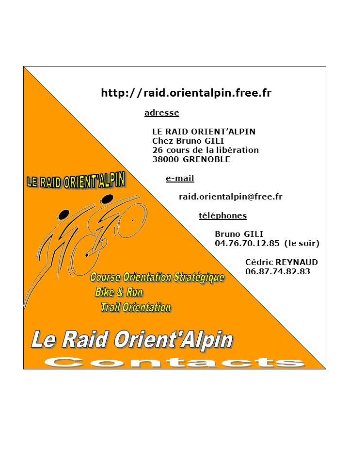 http://raid.orientalpin.free.fr adresse LE RAID ORIENTALPIN Chez Bruno GILI 26 cours de la libération 38000 GRENOBLE e-mail raid.orientalpin@free.fr téléphones Bruno GILI 04.76.70.12.85 (le soir) Cédric REYNAUD 06.87.74.82.83