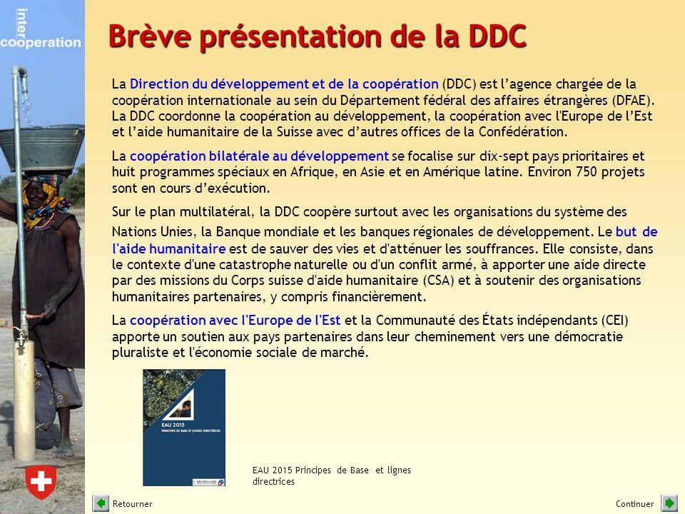 Brève présentation de la DDC EAU 2015 Principes de Base et lignes directrices La Direction du développement et de la coopération (DDC) est lagence chargée de la coopération internationale au sein du Département fédéral des affaires étrangères (DFAE).