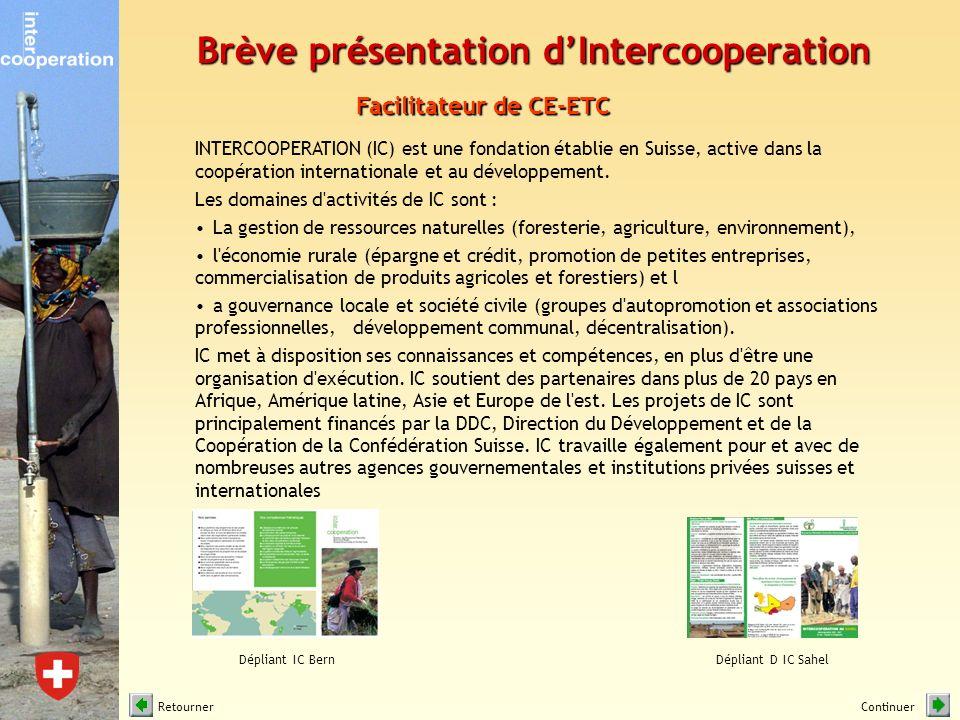 Brève présentation dIntercooperation INTERCOOPERATION (IC) est une fondation établie en Suisse, active dans la coopération internationale et au dévelo